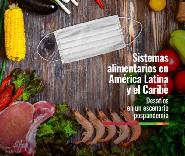 Sistemas alimentarios en América Latina y el Caribe - Desafíos en un escenario pospandemia.