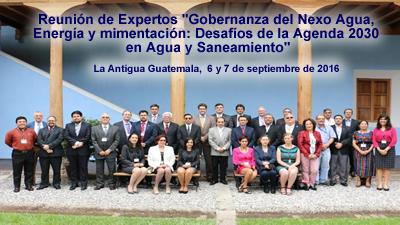 """Reunión de Expertos """"Gobernanza del Nexo Agua, Energía y mimentación: Desafíos de la Agenda 2030 en Agua y Saneamiento"""""""