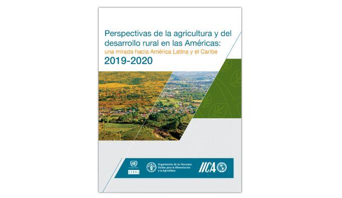 Perspectivas de la agrícultura y del desarrollo rural en las Américas: una mirada hacia América Latina y el Caribe 2019-2020