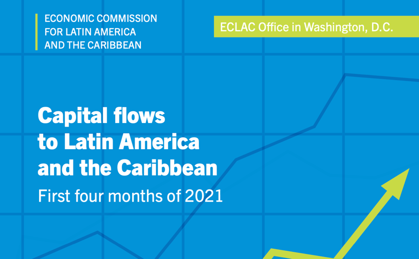 Capital Flows to Latin America and the Caribbean First four months of 2021