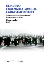 El nuevo escenario laboral latinoamericano: regulación, protección y políticas activas en los mercados de trabajo