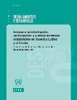 Acceso a la información, participación y justicia en temas ambientales en América Latina y el Caribe: situación actual, perspectivas y ejemplos de buenas prácticas
