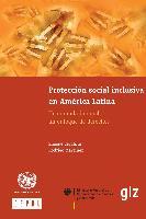 Protección social inclusiva en América Latina : una mirada integral, un enfoque de derechos