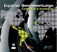 Espacios iberoamericanos: comercio e inversión