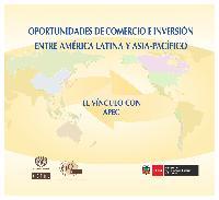 Oportunidades de comercio e inversión entre América Latina y Asia Pacífico: el vínculo con APEC