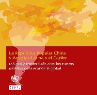 La República Popular China y América Latina y el Caribe: diálogo y cooperación ante los nuevos desafíos de la economía global