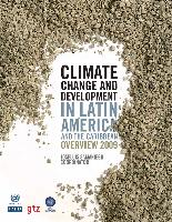 Climate Change and Development in Latin America and the Caribbean. Overview 2009