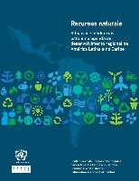 Recursos naturales: situación y tendencias para una agenda de desarrollo regional en América Latina y el Caribe. Contribución de la Comisión Económica para América Latina y el Caribe a la Comunidad de Estados Latinoamericanos y Caribeños