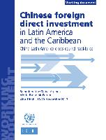 Chinese foreign direct investment in Latin America and the Caribbean: China-Latin America cross-council taskforce. Working document
