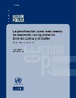 La planificación como instrumento de desarrollo con igualdad en América Latina y el Caribe: Tendencias y desafíos