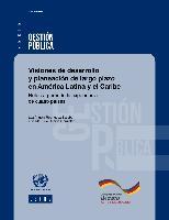 Visiones de desarrollo y planeación de largo plazo en América Latina y el Caribe. Notas a partir de la experiencia de cuatro países