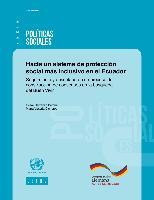 Hacia un sistema de protección social más inclusivo en el Ecuador: Seguimiento y desenlace de un proceso de construcción de consensos en la búsqueda del Buen Vivir