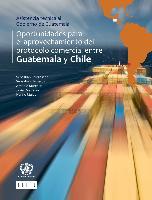 Oportunidades para el aprovechamiento del protocolo comercial entre Guatemala y Chile