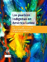Los pueblos indígenas en América Latina: avances en el último decenio y retos pendientes para la garantía de sus derechos