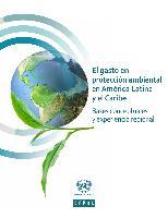 El gasto en protección ambiental en América Latina y el Caribe: bases conceptuales y experiencia regional