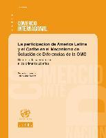La participación de América Latina y el Caribe en el Mecanismo de Solución de Diferencias de la OMC: una mirada panorámica a los primeros 20 años