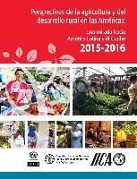Perspectivas de la agricultura y del desarrollo rural en las Américas: una mirada hacia América Latina y el Caribe 2015-2016