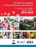 The Outlook for Agriculture and Rural Development in the Americas: A Perspective on Latin America and the Caribbean 2015-2016