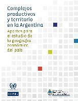 Complejos productivos y territorio en la Argentina: aportes para el estudio de la geografía económica del país
