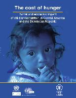 The cost of hunger: Social and economic impact of child undernutrition in Central America and the Dominican Republic