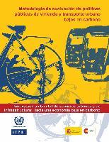 Metodología de evaluación de políticas públicas de vivienda y transporte urbano bajos en carbono. Innovación ambiental de servicios urbanos y de infraestructura: hacia una economía baja en carbono