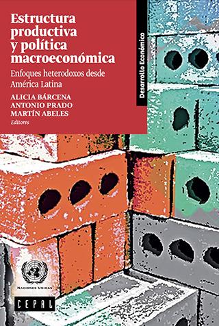 Estructura productiva y política macroeconómica: enfoques heterodoxos desde América Latina