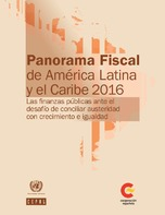 Panorama Fiscal de América Latina y el Caribe 2016: las finanzas públicas ante el desafío de conciliar austeridad con crecimiento e igualdad