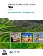 Evaluaciones del desempeño ambiental. Perú 2016: aspectos destacados y recomendaciones