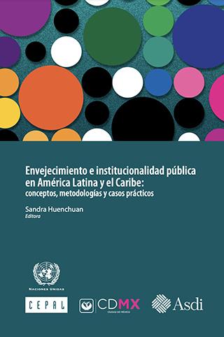 Envejecimiento e institucionalidad pública en América Latina y el Caribe: conceptos, metodologías y casos prácticos