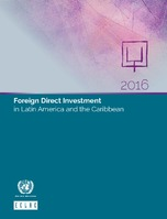 Foreign Direct Investment in Latin America and the Caribbean 2016