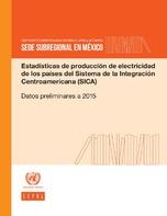 Estadísticas de producción de electricidad de los países del Sistema de la Integración Centroamericana (SICA): datos preliminares a 2015
