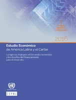 Estudio Económico de América Latina y el Caribe 2016: La Agenda 2030 para el Desarrollo Sostenible y los desafíos del financiamiento para el desarrollo