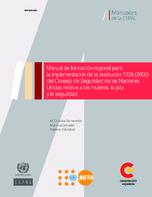 Manual de formación regional para la implementación de la resolución 1325 (2000) del Consejo de Seguridad de las Naciones Unidas relativa a las mujeres, la paz y la seguridad