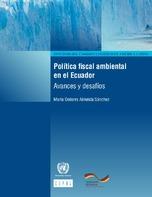 Política fiscal ambiental en el Ecuador: avances y desafíos