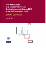 Centroamérica y República Dominicana: Evolución económica en 2015 y perspectivas para 2016. Estudio Económico