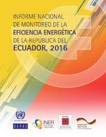 Informe nacional de monitoreo de la eficiencia energética de la República del Ecuador, 2016