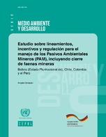Estudio sobre lineamientos, incentivos y regulación para el manejo de los Pasivos Ambientales Mineros (PAM), incluyendo cierre de faenas mineras: Bolivia (Estado Plurinacional de), Chile, Colombia y el Perú