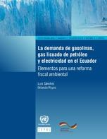 La demanda de gasolinas, gas licuado de petróleo y electricidad en el Ecuador: elementos para una reforma fiscal ambiental