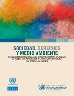 Sociedad, derechos y medio ambiente: estándares internacionales de derechos humanos aplicables al acceso a la información, a la participación pública y al acceso a la justicia