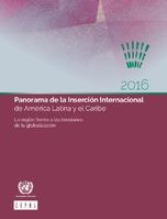 Panorama de la Inserción Internacional de América Latina y el Caribe 2016: la región frente a las tensiones de la globalización