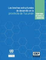 Territorio y desarrollo en la Argentina: las brechas estructurales de desarrollo en la provincia de Tucumán
