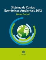 Sistema de Contas Econômicas Ambientais 2012: marco central