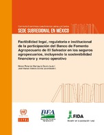 Factibilidad legal, regulatoria e institucional de la participación del Banco de Fomento Agropecuario de El Salvador en los seguros agropecuarios, incluyendo la sostenibilidad financiera y marco operativo