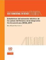 Estadísticas del subsector eléctrico de los países del Sistema de la Integración Centroamericana (SICA), 2015