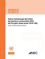 Nueva metodología del índice de precios al consumidor (IPC) del Ecuador (base anual: 2014=100): hacia un IPC macroeconómico