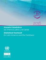 Anuario Estadístico de América Latina y el Caribe 2016 = Statistical Yearbook for Latin America and the Caribbean 2016