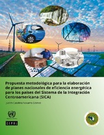 Propuesta metodológica para la elaboración de planes nacionales de eficiencia energética para los países del Sistema de la Integración Centroamericana (SICA)