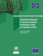 Financiamiento para el cambio climático en América Latina y el Caribe en 2015