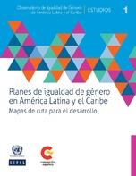Planes de igualdad de género en América Latina y el Caribe. Mapas de ruta para el desarrollo