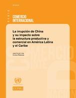 La irrupción de China y su impacto sobre la estructura productiva y comercial en América Latina y el Caribe